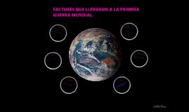 FACTORES QUE LLEVARON A LA PRIMERA GUERRA MUNDIAL