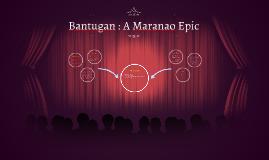 Copy of Copy of Bantugan : A Maranao Epic