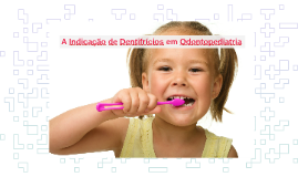 A Indicação de Dentifrícios em Odontopediatria