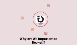 Why Are We Important to Recwell?