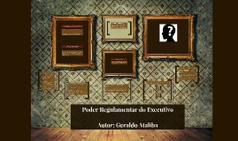 Copy of Poder Regulamentar do Executivo