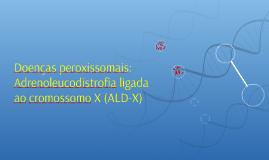 Doenças peroxissomais: Adrenoleucodistrofia ligada ao cromos