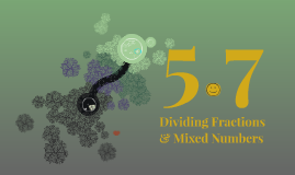 5.7 Dividing Fractions and Mixed Numbers