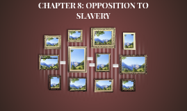 CHAPTER 8: OPPOSITION TO SLAVERY