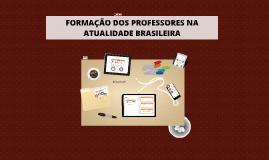 FORMAÇÃO DOS PROFESSORES NA ATUALIDADE BRASILEIRA