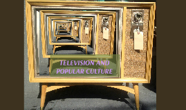 TELEVISION AND POPULAR CULTURE