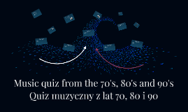 Copy of Music quiz from the 70's, 80's and 90's