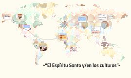 """-""""El Espíritu Santo y/en las culturas""""-"""
