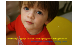 Developing Language Skills in Teaching English to Young Learners