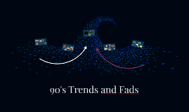 90's Trends and Fads