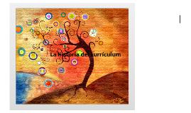 Copy of La historia del currículum: la educacion en los Estados Unidos a principios del siglo XX, como tesis cultural acerca de lo que el niño es y debe ser.