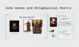 metaphysical poetry of john donne All these features of metaphysical poetry are abundant in donne's poetry for which he is labeled as a metaphysical poet donne is a metaphysical poet in a literal sense too he speaks of the soul and of spiritual love.