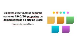 Os novos experimentos culturais nos anos 1940/50: propostas