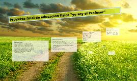 """Proyecto final de educacion fisica """"yo soy el Profesor"""""""