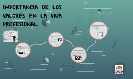 Copy of IMPORTANCIA DE LOS VALORES EN LA VIDA PROFESIONAL