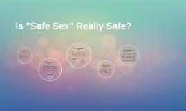 """Is """"Safe Sex"""" Really Safe?"""