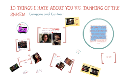 compare and contrast taming of the 10 things i hate about you the film explores the ideas of dating, individualism and trust in contrast to the taming of the shrew.