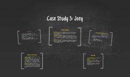 Case Study 3: Joey