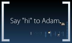 """Say """"hi"""" to Adam"""