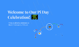 Welcome to an Early Pi Day Celebration!