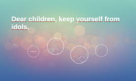 Dear children, keep yourself from idols.