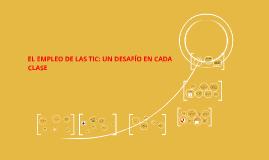 EL EMPLEO DE LAS TIC: UN DESAFIO EN CADA CLASE