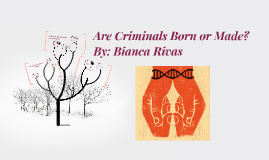 Copy of Are criminals born or made?