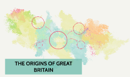 THE ORIGINS OF GREAT BRITAIN