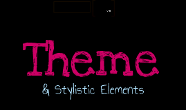 Copy of Theme/Stylistic Elements