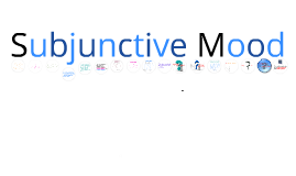 Copy of Subjunctive Mood