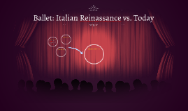 Ballet: Italian Reinassance Vs. Today