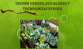 TECHOS VERDES, ECOALDEAS Y  TECNOLÓGIS VERDES