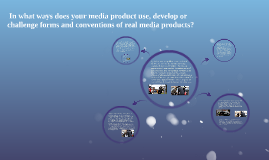 In what ways does your media product use, develop or challe