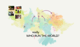 Copy of who run the world?