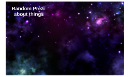 Random Prezi about things