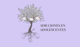 ADICCIONES EN ADOLESCENTES
