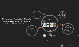 Recepção de Produtos Editoriais sobre a tragédia de Santa Ma
