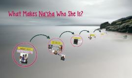What Makes Na'sha Who She Is?