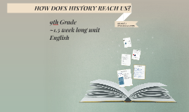 HOW DOES HISTORY REACH US?
