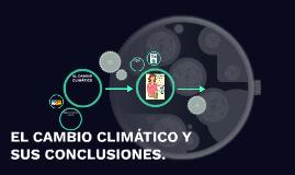 EL CAMBIO CLIMÁTICO Y SUS CONCLUSIONES.
