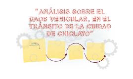 """""""ANÁLISIS SOBRE EL CAOS VEHICULAR, EN EL TRÁNSITO DE LA CIUD"""