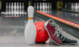 Physics of Bowling