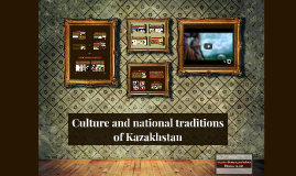Copy of Culture and national traditions of Kazakhstan