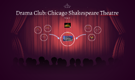 Drama Club: Chicago Shakespeare Theatre