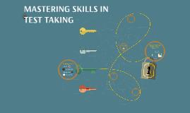 MASTERING SKILLS IN TEST TAKING