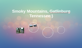 Smoky Mountains, Gatlinburg Tennessee:)