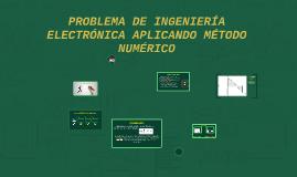 Copy of PROBLEMA DE INGENIERIA ELECTRONICA APLICANDO METODO NUMERICO