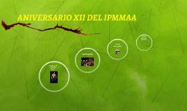 ANIVERSARIO XII DEL IPMMAA