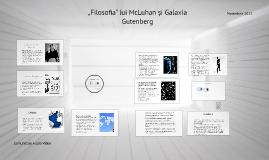 """""""Filosofia"""" lui McLuhan și Galaxia Gutenberg"""
