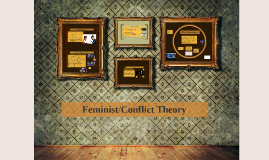 Feminist/Conflict Theory